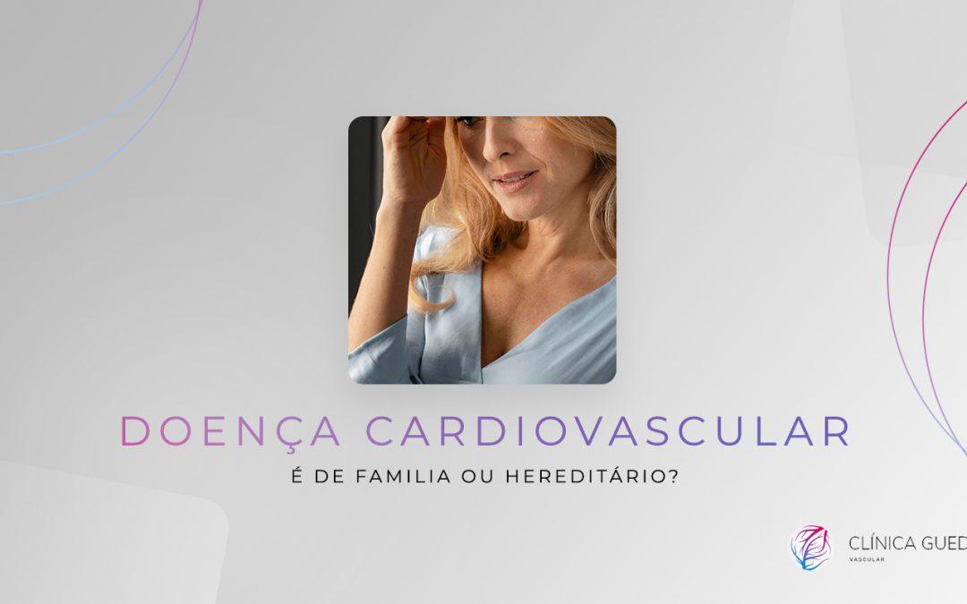 Doença cardiovascular é de família ou hereditário?