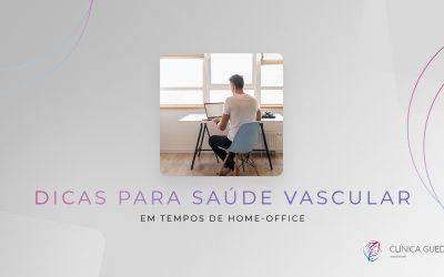 Dicas para saúde vascular em tempos de home-office