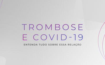 Trombose e Covid-19: Entenda tudo sobre essa relação